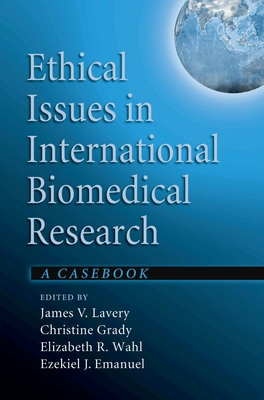 Ethical Issues in International Biomedical Research: A Casebook - Lavery, James V (Editor)