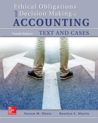 Ethical Obligations and Decision-Making in Accounting: Text and Cases - Mintz, Steven M, Professor