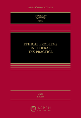 Ethical Problems in Federal Tax Practice - Wolfman, Bernard, and Schenk, Deborah H, and Ring, Diane M