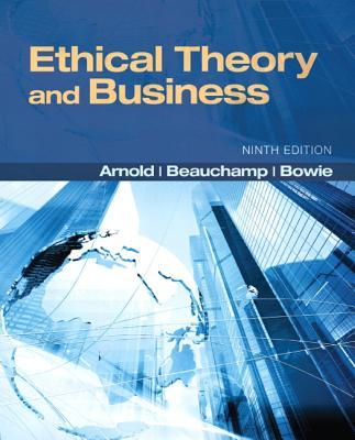 Ethical Theory and Business - Beauchamp, Tom L., and Bowie, Norman E., Professor, and Arnold, Denis G.