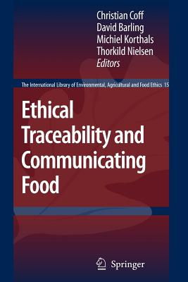 Ethical Traceability and Communicating Food - Coff, Christian (Editor), and Barling, David (Editor), and Korthals, Michiel (Editor)