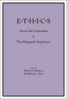 Ethics Across the Curriculum; The Marquette Experience - Ashmore, R