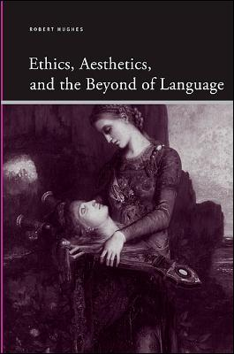 Ethics, Aesthetics, and the Beyond of Language - Hughes, Robert