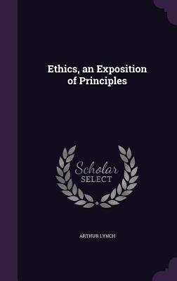 Ethics, an Exposition of Principles - Lynch, Arthur