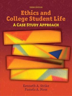 Ethics and College Student Life: A Case Study Approach - Strike, Kenneth, and Moss, Pamela