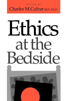 Ethics at the Bedside - Culver, Charles M, M.D., PH.D. (Editor)