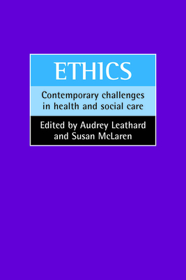 Ethics: Contemporary Challenges in Health and Social Care - Leathard, Audrey (Editor)