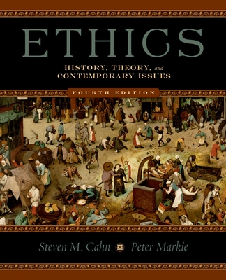 Ethics: History, Theory, and Contemporary Issues - Cahn, Steven M (Editor), and Markie, Peter (Editor)