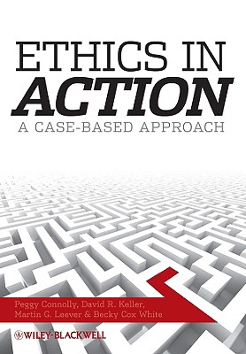 Ethics in Action: A Case-Based Approach - Connolly, Peggy, and Keller, David R, and Leever, Martin G