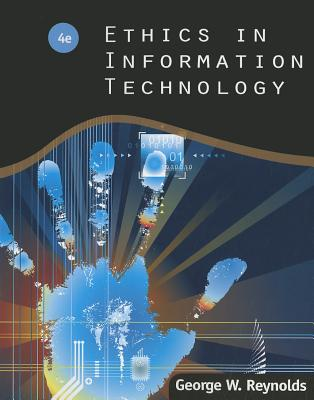 Ethics in Information Technology - Reynolds, George