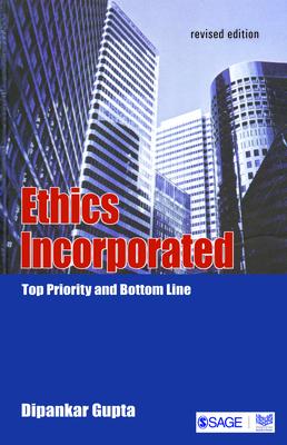Ethics Incorporated: Top Priority and Bottom Line - Gupta, Dipankar