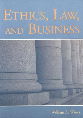 Ethics, Law, and Business - Wines, William Arthur