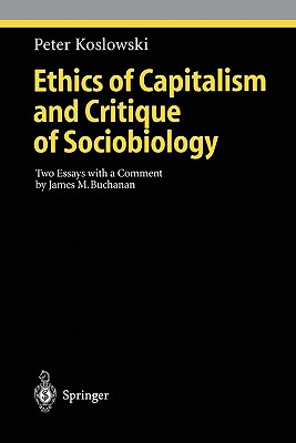 Ethics of Capitalism and Critique of Sociobiology: Two Essays with a Comment by James M. Buchanan - Koslowski, Peter