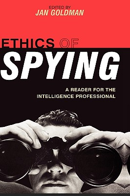 Ethics of Spying: A Reader for the Intelligence Professional - Goldman, Jan (Editor), and Rosenthal, Joel H (Contributions by), and Drexel Godfrey, J E (Contributions by)