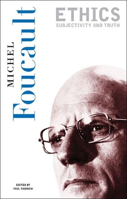 Ethics: Subjectivity and Truth - Foucault, Michel, and Rabinow, Paul (Editor), and Hurley, Robert (Translated by)