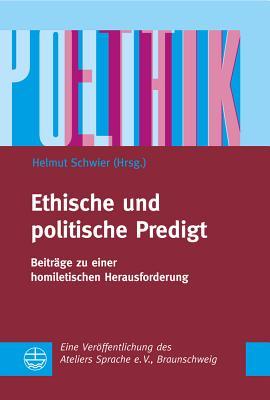 Ethische Und Politische Predigt: Beitrage Zu Einer Homiletischen Herausforderung - Schwier, Helmut (Editor)