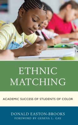 Ethnic Matching: Academic Success of Students of Color - Easton-Brooks, Donald