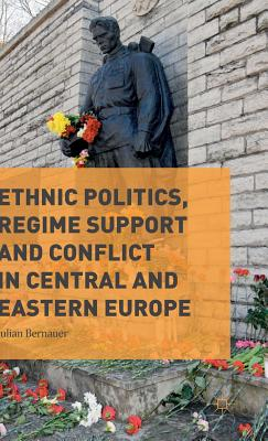 Ethnic Politics, Regime Support and Conflict in Central and Eastern Europe - Bernauer, Julian