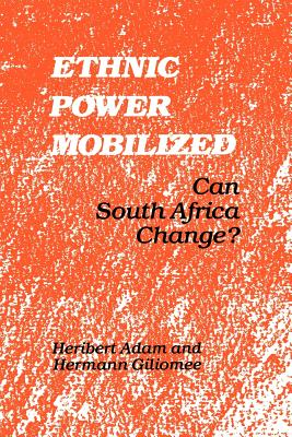 Ethnic Power Mobilized: Can South Africa Change? - Adam, Heribert, and Giliomee, Hermann