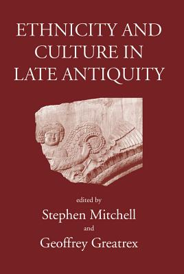 Ethnicity and culture in late antiquity - Mitchell, Stephen (Editor), and Greatrex, Geoffrey (Editor)