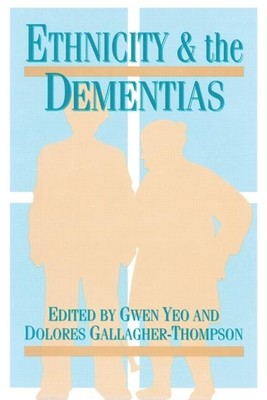 Ethnicity and Dementias - Yeo, Gwen (Editor), and Gallagher Thompson, Dolores