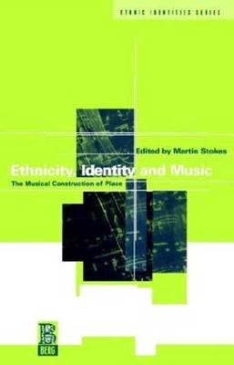 Ethnicity, Identity and Music: The Musical Construction of Place - Stokes, Martin (Editor)