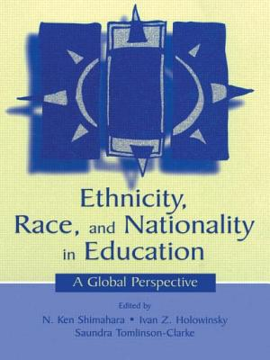Ethnicity, Race, and Nationality in Education: A Global Perspective - Shimahara, Nobuo Ken (Editor), and Holowinsky, Ivan Z. (Editor), and Tomlinson-Clarke, Saundra M. (Editor)