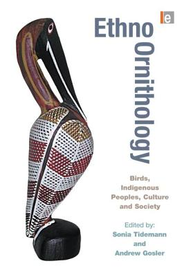 Ethno-Ornithology: Birds and Indigenous Peoples, Culture and Society - Tidemann, Sonia (Editor), and Gosler, Andrew (Editor)
