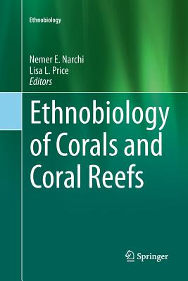 Ethnobiology of Corals and Coral Reefs - Narchi, Nemer (Editor), and Price, Lisa Leimar (Editor)