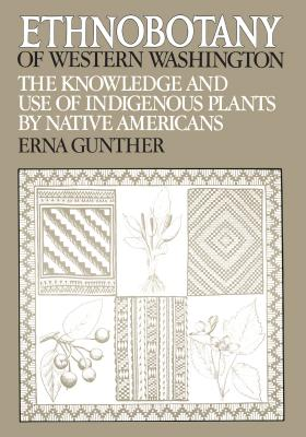 Ethnobotany of Western Washington: The Knowledge and Use of Indigenous Plants by Native Americans - Gunther, Erna