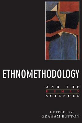 Ethnomethodology and the Human Sciences - Button, Graham (Preface by)