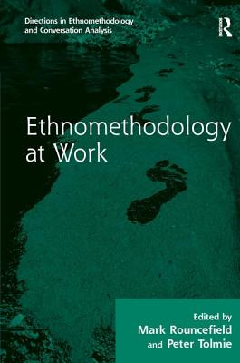 Ethnomethodology at Work - Rouncefield, Mark, Dr. (Editor), and Tolmie, Peter, Mr. (Editor), and Francis, Dave, Dr. (Editor)