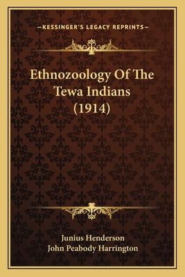Ethnozoology of the Tewa Indians (1914) Ethnozoology of the Tewa Indians (1914) - Henderson, Junius, and Harrington, John Peabody