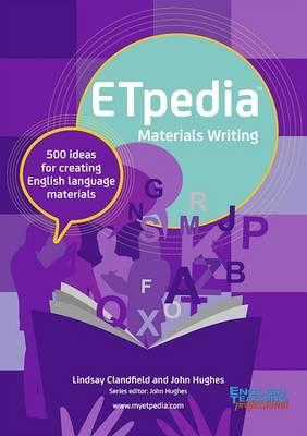 ETpedia Materials Writing: 500 Ideas for Creating English Language Materials - Clandfield, Lindsay, and Hughes, John