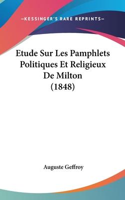 Etude Sur Les Pamphlets Politiques Et Religieux de Milton (1848) - Geffroy, Auguste