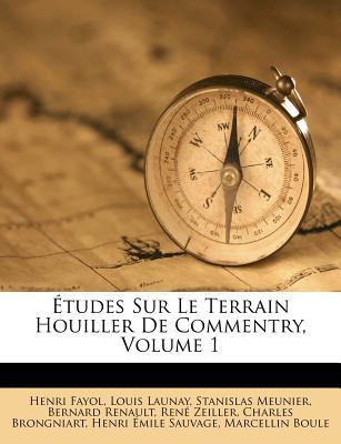 Etudes Sur Le Terrain Houiller de Commentry, Volume 1 - Fayol, Henri, and Launay, Louis, and Meunier, Stanislas