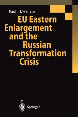 Eu Eastern Enlargement and the Russian Transformation Crisis - Welfens, Paul J J