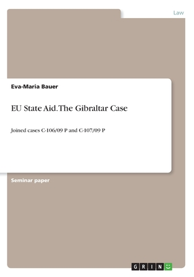 EU State Aid. The Gibraltar Case: Joined cases C-106/09 P and C-107/09 P - Bauer, Eva-Maria