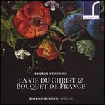 Eugène Reuchsel: La Vie du Christ & Bouquet de France