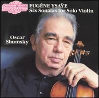 Eugène Ysaÿe: 6 Sonatas for Solo Violin - Oscar Shumsky (violin)