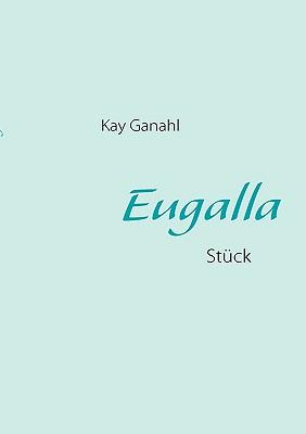 Eugalla: St?ck - Ganahl, Kay