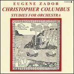Eugene Zador: Christopher Columbus; Studies for Orchestra