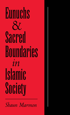 Eunuchs and Sacred Boundaries in Islamic Society - Marmon, Shaun Elizabeth