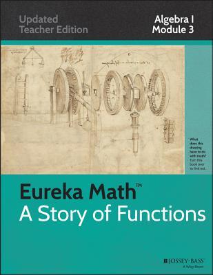 Eureka Math, a Story of Functions: Algebra I, Module 3 - Common Core