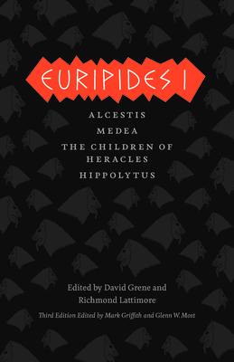 Euripides I: Alcestis, Medea, the Children of Heracles, Hippolytus - Euripides, and Griffith, Mark (Translated by), and Most, Glenn W (Translated by)