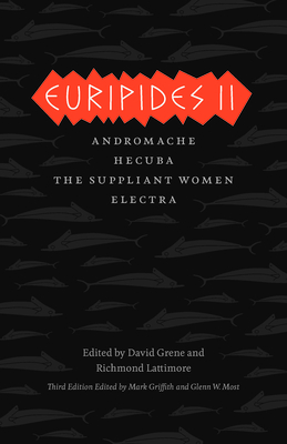 Euripides II: Andromache/Hecuba/The Suppliant Women/Electra - Euripides, and Griffith, Mark (Translated by), and Most, Glenn W (Translated by)