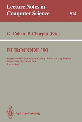 Eurocode '90: International Symposium on Coding Theory and Applications, Udine, Italy, November 5-9, 1990. Proceedings - Cohen, Gerard (Editor), and Charpin, Pascale (Editor)