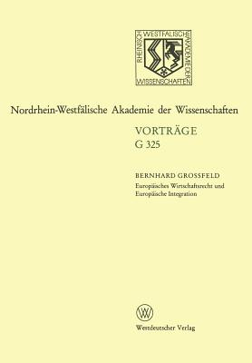 Europ?isches Wirtschaftsrecht Und Europ?ische Integration: 363. Sitzung Am 17. Februar 1993 in D?sseldorf - Grossfeld, Bernhard