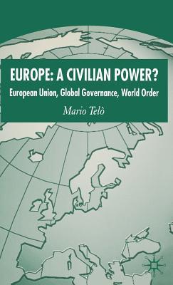 Europe: A Civilian Power?: European Union, Global Governance, World Order - Telo, Mario, Professor