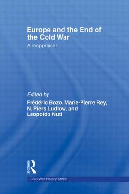 Europe and the End of the Cold War: A Reappraisal - Bozo, Frederic (Editor), and Rey, Marie-Pierre (Editor)